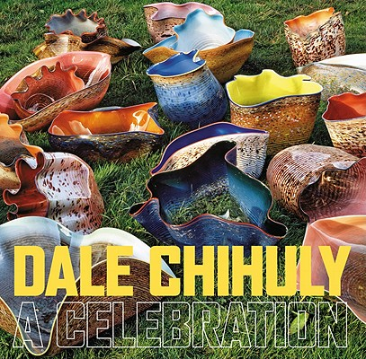 Dale Chihuly By Chihuly, Dale (ILT)/ Hushka, Rock (INT)